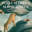 What Makes a Masterpiece : Artists, Writers, and Curators on the World's...
