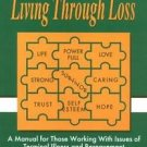 Living Through Loss : A Manual for Those Working with Issues of Terminal...