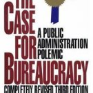 The Case for Bureaucracy : A Public Administration Polemic by Charles T....