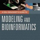 A Cell Biologist's Guide to Modeling and Bioinformatics by Raquell M. Holmes...