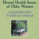 Mental Health Issues of Older Women : A Comprehensive Review for Health Care...