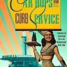 Car Hops and Curb Service : A History of American Drive-In Restaurants,...