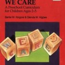 We Care : A Preschool Curriculum for Children Ages 2-5 by Glenda M Higbee and...