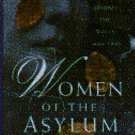 Women of the Asylum : The Unheard Voices of America's Madwomen by Jeffrey L....