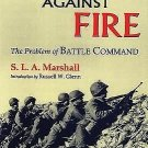 Men Against Fire : The Problem of Battle Command by S. L. A. Marshall (2000,...