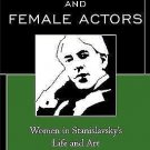 Stanislavsky and Female Actors : Women in Stanislavsky's Life and Art by...