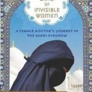 In the Land of Invisible Women : A Female Doctor's Journey in the Saudi...