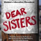 Dear Sisters : Dispatches from the Women's Liberation Movement by Rosalyn...