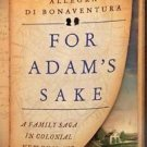 For Adam's Sake : A Family Saga in Colonial New England by Allegra di...