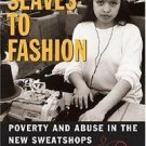 Slaves to Fashion : Poverty and Abuse in the New Sweatshops by Robert J. S....