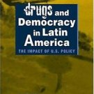 Drugs and Democracy in Latin America : The Impact of U. S. Policy (2004,...