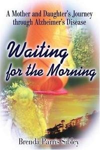 Waiting for the Morning : A Mother and Daughter's Journey Through Alzheimer's...