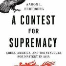 A Contest for Supremacy : China, America, and the Struggle for Mastery in...