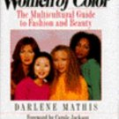 Women of Color : The Multicultural Guide to Fashion and Beauty by Darlene...