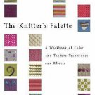 The Knitter's Palette : A Workbook of Color and Texture Techniques and...