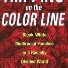 Tripping on the Color Line : Black-White Multiracial Families in a Racially...