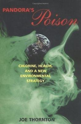 Pandora's Poison : Chlorine, Health, and a New Environmental Strategy by Joe...