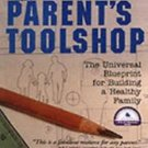 The Parent's Toolshop : The Universal Blueprint for Building a Healthy Family...