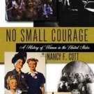 No Small Courage : A History of Women in the United States (2004, Paperback)