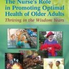 The Nurse's Role in Promoting Optimal Health of Older Adults : Thriving in...