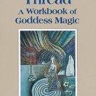 Ariadne's Thread : A Workbook of Goddess Magic by Shekhinah Mountainwater...