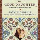 The Good Daughter : A Memoir of My Mother's Hidden Life by Jasmin Darznik...