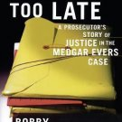 Never Too Late : A Prosecutor's Story of Justice in the Medgar Evars Case by...