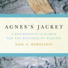 Agnes's Jacket : A Psychologist's Search for the Meanings of Madness by Gail...