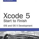 Developer's Library: Xcode 5 Start to Finish : iOS and OS X Development by...
