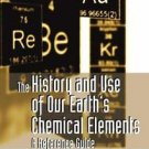 The History and Use of Our Earth's Chemical Elements : A Reference Guide by...