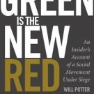 Green Is the New Red : An Insider's Account of a Social Movement under Siege...