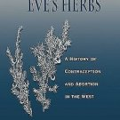 Eve's Herbs : A History of Contraception and Abortion in the West by John M....