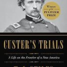Custer's Trials : A Life on the Frontier of a New America by T. J. Stiles...