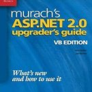 ASP. Net 2. 0 Upgrader's Guide : What's New and How to Use It by Joel Murach...