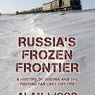Russia's Frozen Frontier : A History of Siberia and the Russian Far East,...