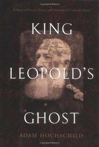King Leopold's Ghost : A Story of Greed, Terror, and Heroism in Colonial...