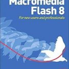 The Focal Easy Guide to Macromedia Flash 8 : For New Users and Professionals...