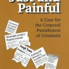 Just and Painful : A Case for the Corporal Punishment of Criminals by Graeme...