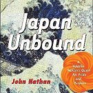 Japan Unbound : A Volatile Nation's Quest for Pride and Purpose by John...