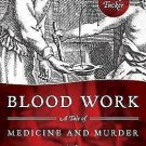 Blood Work : A Tale of Medicine and Murder in the Scientific Revolution by...