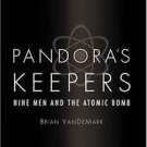 Pandora's Keepers : Nine Men and the Atomic Bomb by Brian VanDeMark (2003,...