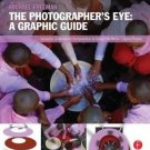 The Photographer's Eye - A Graphic Guide : Composition and Design for Better...