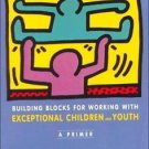 Building Blocks for Working with Exceptional Children and Youth : A Primer by...