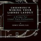 Greenberg's Wiring Your Lionel Layout : A Primer for Lionel Train Enthusiasts...
