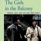 The Girls in the Balcony : Women, Men, and the New York Times by Nan...
