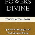 Powers Divine : Spiritual Autobiography and Black Women's Writing by Tomeiko...