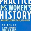 The Practice of U. S. Women's History : Narratives, Intersections, and...