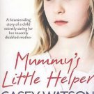 Mummy's Little Helper : A Heartrending Story of a Child Secretly Caring for...