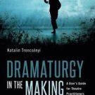 Performance Bks.: Dramaturgy in the Making : A User's Guide for Theatre...