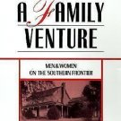 A Family Venture : Men and Women on the Southern Frontier by Joan E. Cashin...